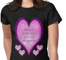 Don't Ctrl Alt Del my Heart Womens Fitted T-Shirt