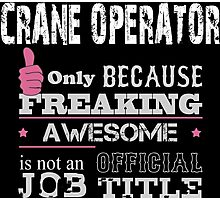 Crane Operator Only Because Freaking Awesome Is Not An Official Job Title - Tshirts & Accessories Photographic Print