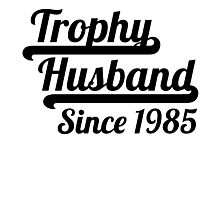 Trophy Husband Since 1985 Photographic Print