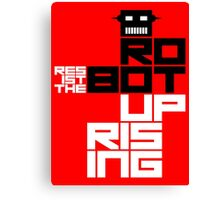 Resist the Robot Uprising Canvas Print