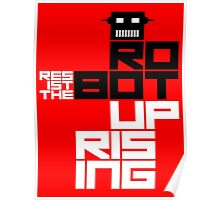 Resist the Robot Uprising Poster