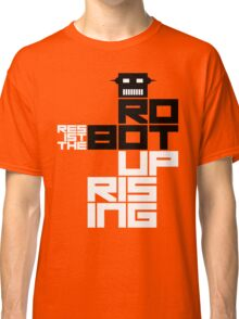 Resist the Robot Uprising Classic T-Shirt