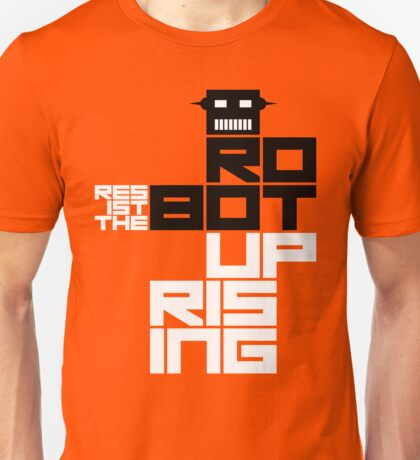 Resist the Robot Uprising Unisex T-Shirt