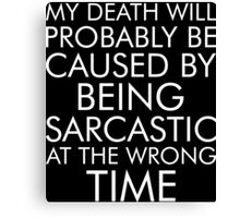 My Death Will Probably Caused By Being Sarcastic At The Wrong Time Canvas Print