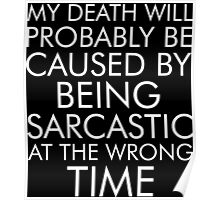 My Death Will Probably Caused By Being Sarcastic At The Wrong Time Poster