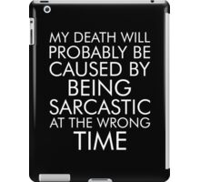 My Death Will Probably Caused By Being Sarcastic At The Wrong Time iPad Case/Skin
