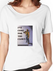 I've come for the Clown! Women's Relaxed Fit T-Shirt