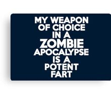 My weapon of choice in a Zombie Apocalypse is a potent fart Canvas Print