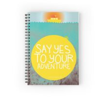 Say YES to your adventure Spiral Notebook
