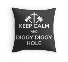 KEEP CALM AND DIGGY DIGGY HOLE Throw Pillow