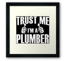 Trust Me I'm A Plumber - Tshirts & Accessories Framed Print