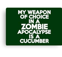 My weapon of choice in a Zombie Apocalypse is a cucumber Canvas Print