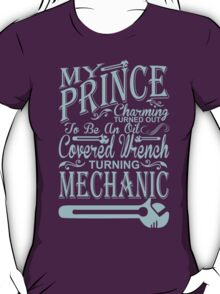 My Prince Charming Turned Out To Be An Oil Covered Wrench Turning Mechanic T-Shirt
