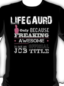 Lifeguard Only Because Freaking Awesome Is Not An Official Job Title - Custom Tshirts & Accessories T-Shirt
