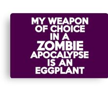 My weapon of choice in a Zombie Apocalypse is an eggplant Canvas Print