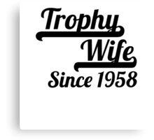Trophy Wife Since 1958 Canvas Print