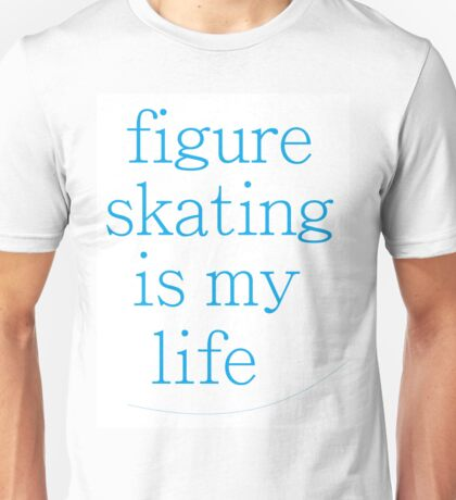 Figure Skating Is My Life Unisex T-Shirt