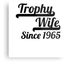 Trophy Wife Since 1965 Metal Print