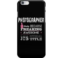 Photographer Only Because Freaking Awesome Is Not An Official Job Title - Custom Tshirts & Accessories iPhone Case/Skin
