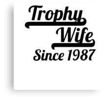 Trophy Wife Since 1987 Canvas Print