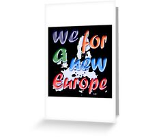 """""""We for a new Europe"""" slogan Greeting Card"""