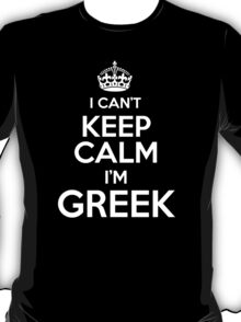 I can't keep calm I'm Greek T-Shirt