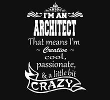 I'M A ARCHITECT THAT MEANS I'M CREATIVE COOL PASSIONATE & A LITTLE BIT CRAZY Unisex T-Shirt