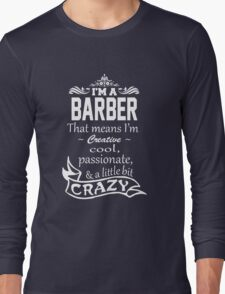I'M A BARBER THAT MEANS I'M CREATIVE COOL PASSIONATE & A LITTLE BIT CRAZY Long Sleeve T-Shirt