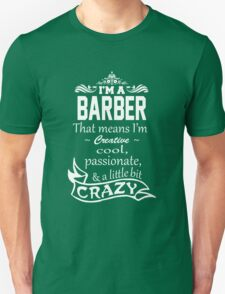 I'M A BARBER THAT MEANS I'M CREATIVE COOL PASSIONATE & A LITTLE BIT CRAZY T-Shirt
