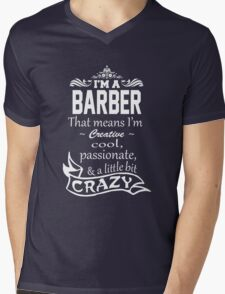 I'M A BARBER THAT MEANS I'M CREATIVE COOL PASSIONATE & A LITTLE BIT CRAZY Mens V-Neck T-Shirt