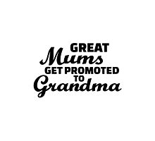Great mums get promoted to Grandma Photographic Print