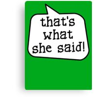 THAT'S WHAT SHE SAID! by Bubble-Tees.com Canvas Print