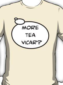 MORE TEA VICAR? by Bubble-Tees.com T-Shirt