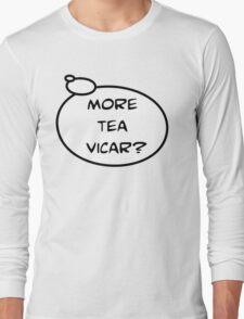 MORE TEA VICAR? by Bubble-Tees.com Long Sleeve T-Shirt