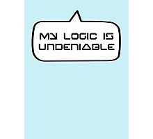 MY LOGIC IS UNDENIABLE by Bubble-Tees.com Photographic Print