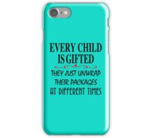every child is gifted they just unwrap their packages at different times iPhone Case/Skin