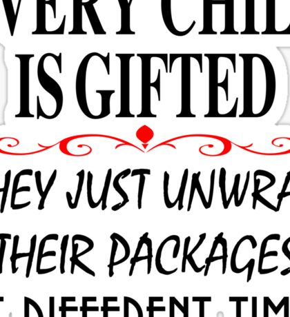 every child is gifted they just unwrap their packages at different times Sticker