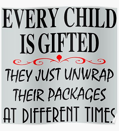every child is gifted they just unwrap their packages at different times Poster