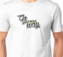 Go Your Own Way Quote Unisex T-Shirt