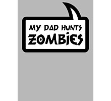 MY DAD HUNTS ZOMBIES by Bubble-Tees.com Photographic Print