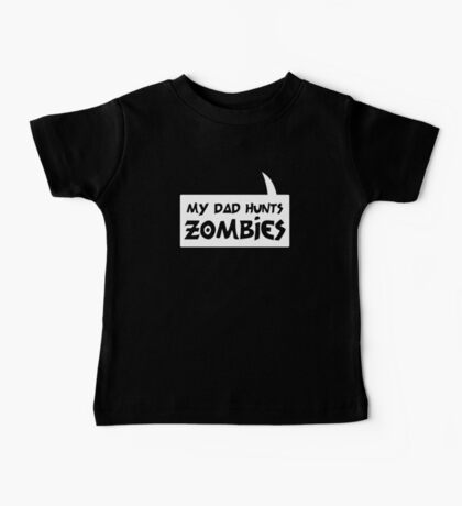 MY DAD HUNTS ZOMBIES by Bubble-Tees.com Baby Tee