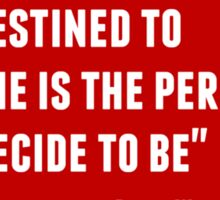 The only person you are destined to become is the person you decide to be Sticker