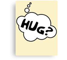 HUG? by Bubble-Tees.com Canvas Print