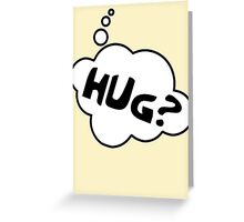 HUG? by Bubble-Tees.com Greeting Card