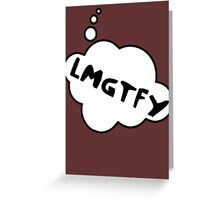 LMGTFY by Bubble-Tees.com Greeting Card