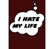 I HATE MY LIFE by Bubble-Tees.com Photographic Print