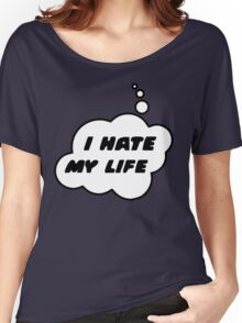 I HATE MY LIFE by Bubble-Tees.com Women's Relaxed Fit T-Shirt