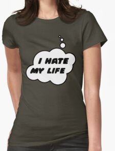 I HATE MY LIFE by Bubble-Tees.com Womens Fitted T-Shirt