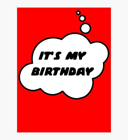 It's My Birthday by Bubble-Tees.com Photographic Print