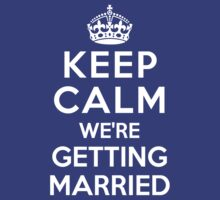 Keep Calm we're Getting Married by deepdesigns